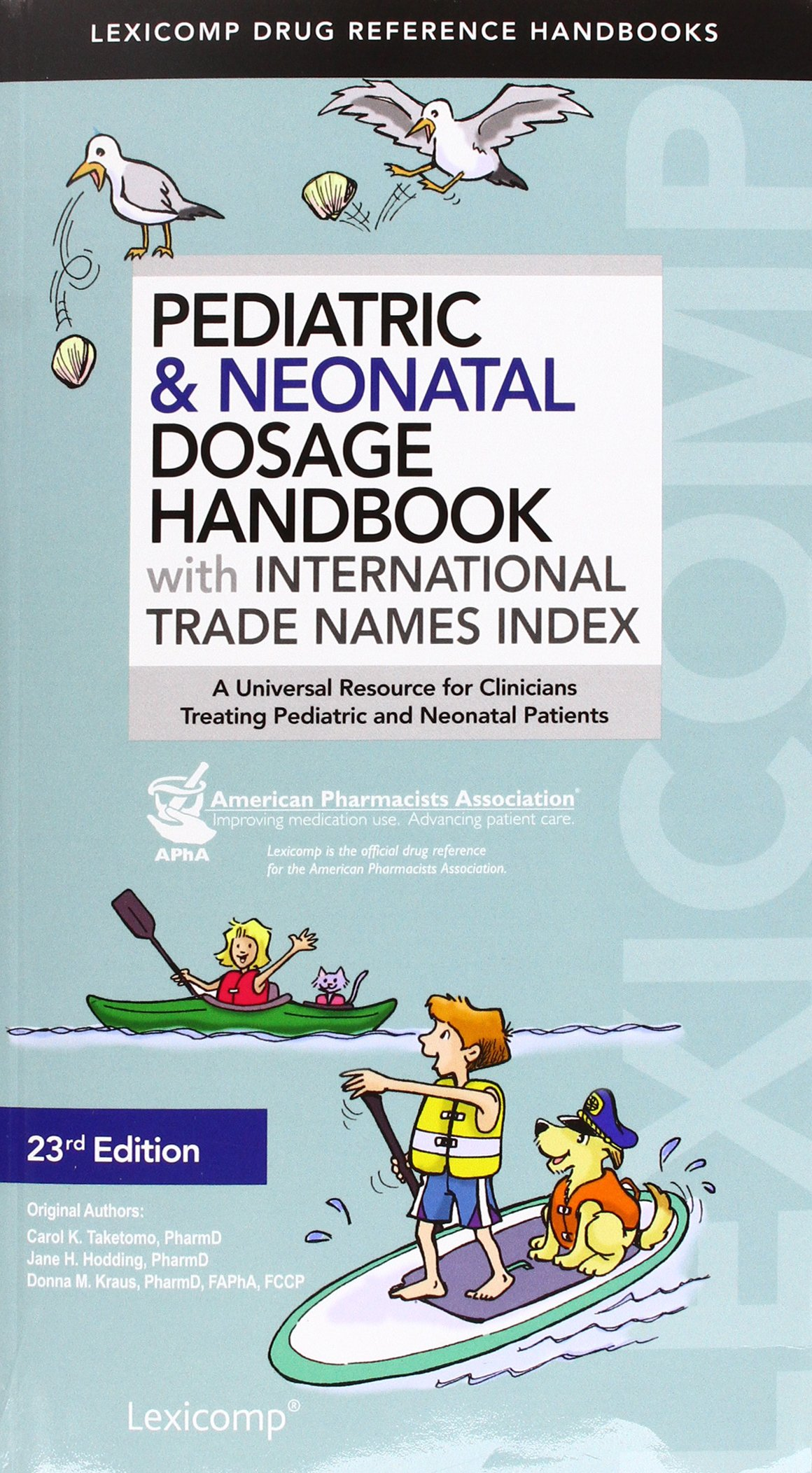 Pediatric & neonatal dosage handbook with international trade names index : a universal resource for clinicians treating pediatric and neonatal patients