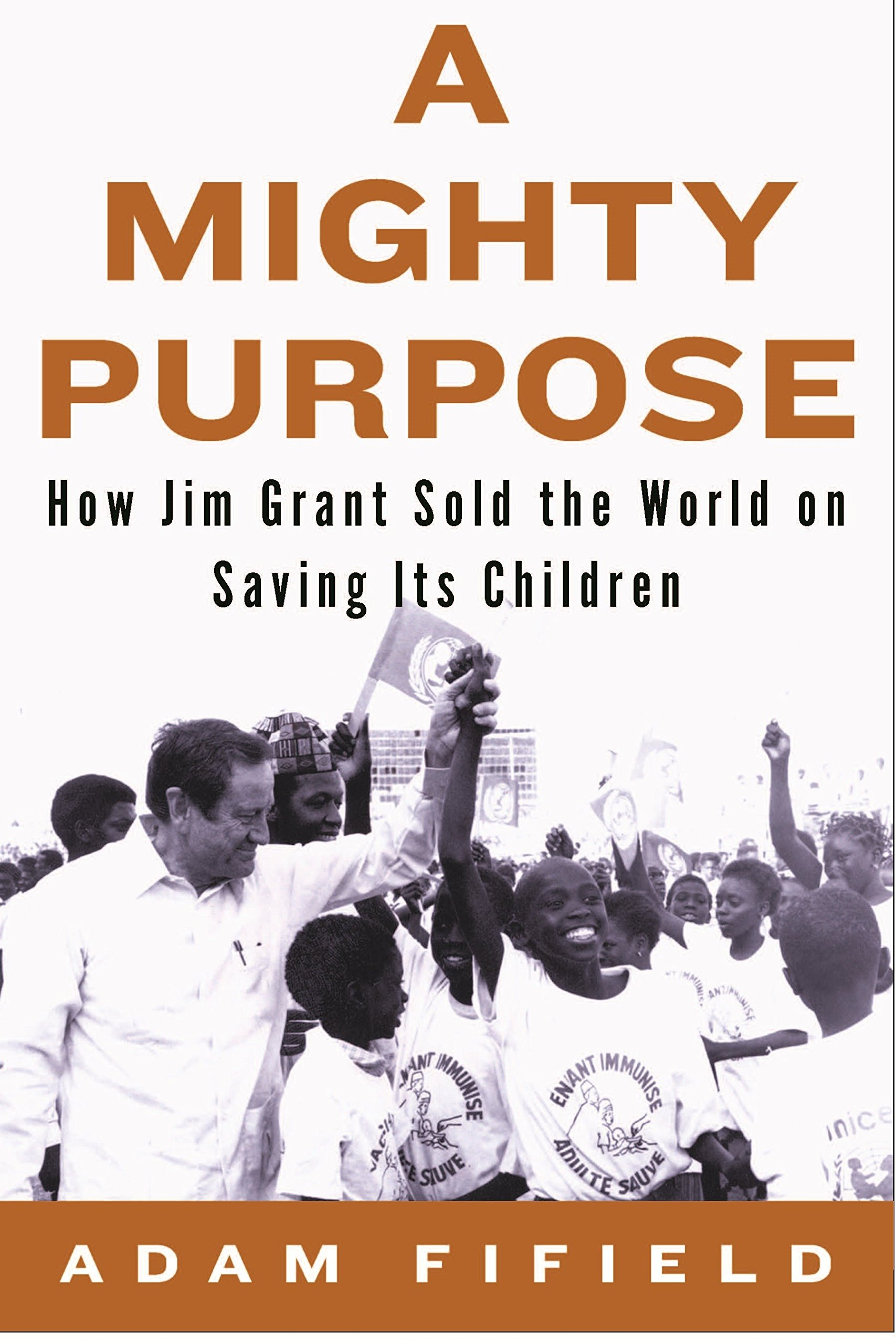 A Mighty Purpose: How Jim Grant Sold the World on Saving Its Children PDF
