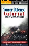 Tower Defense: GameMaker: Studio (GameMaker: Studio Tutorials Book 1)