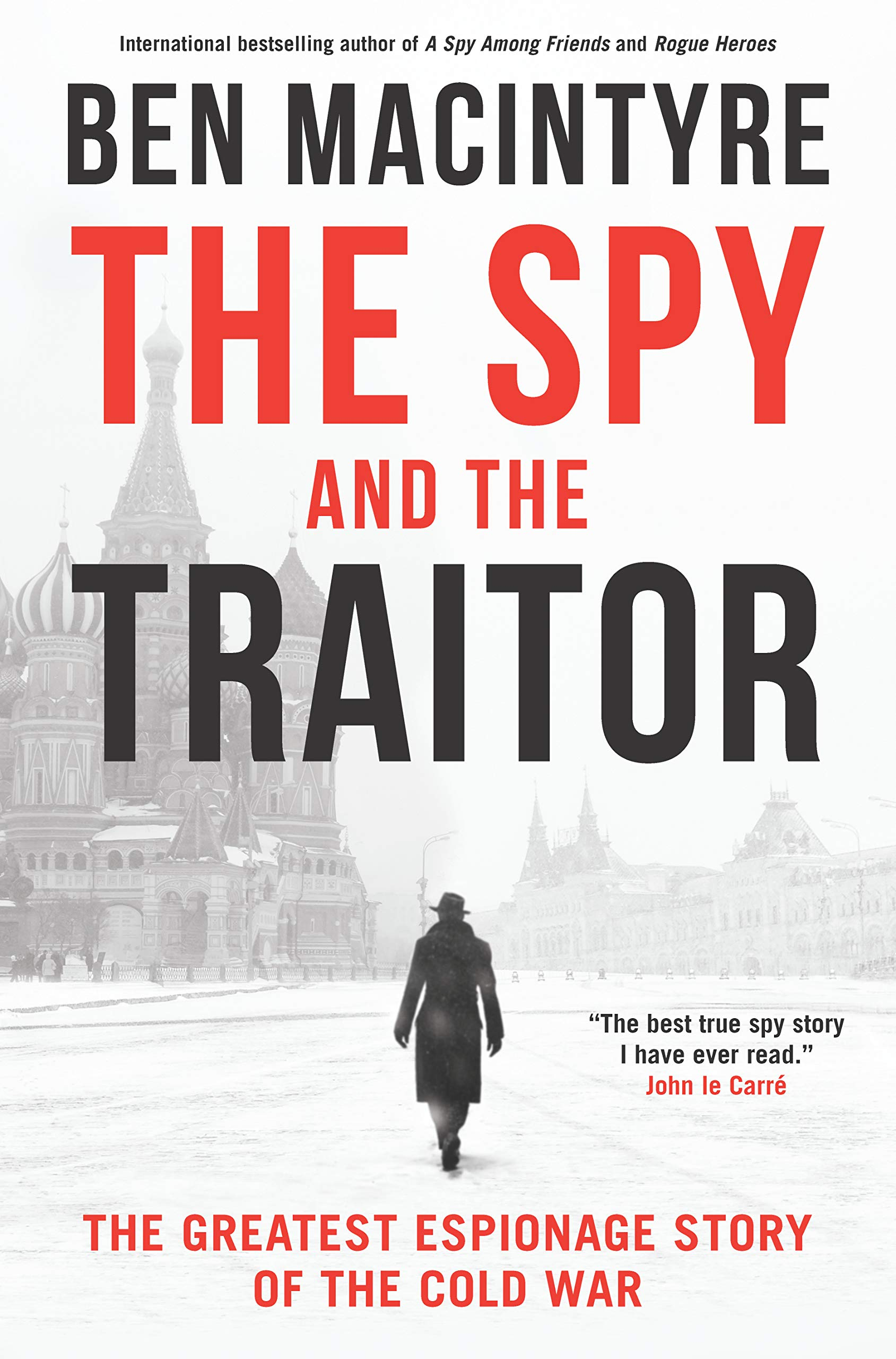 The Spy and the Traitor: The Greatest Espionage Story of the Cold War  Hardcover – Sep 18 2018