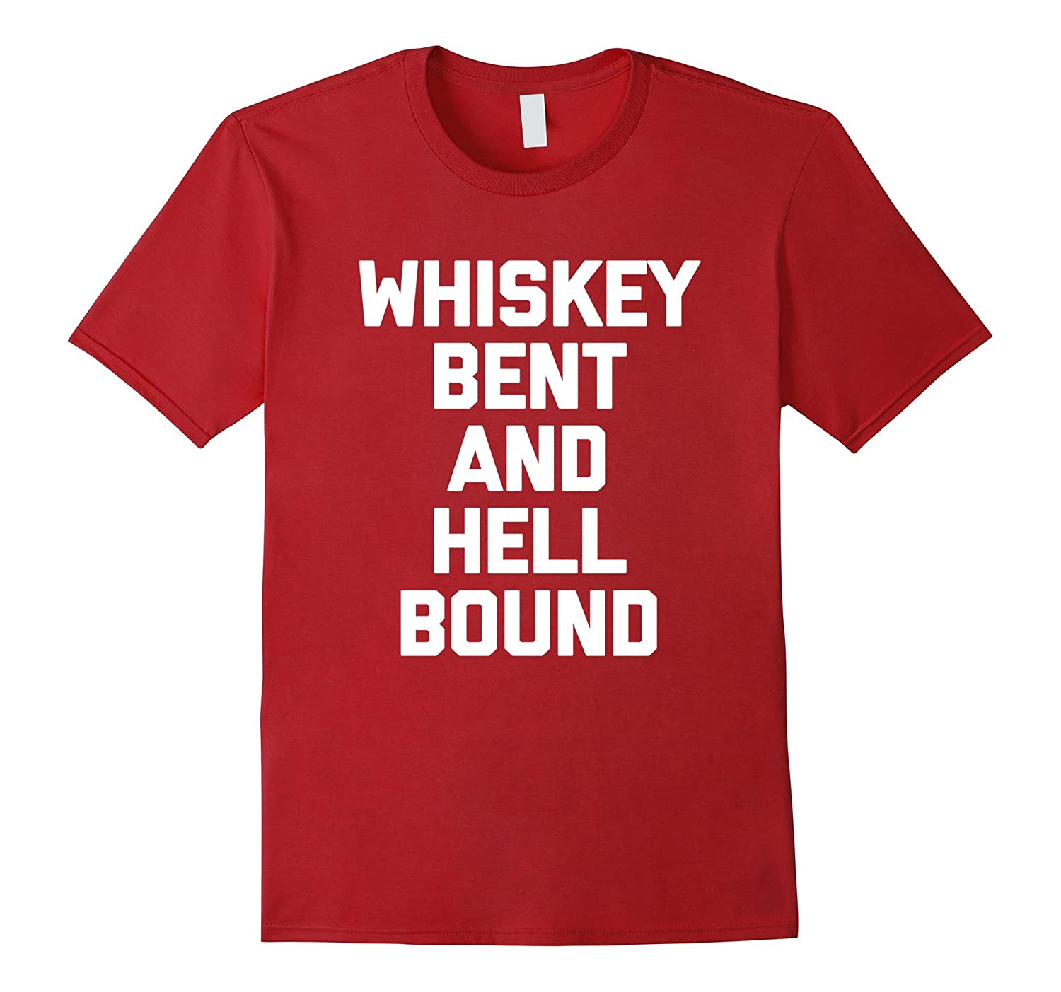 Whiskey Bent & Hell Bound T-Shirt funny saying sarcastic tee