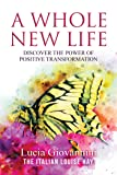 A Whole New Life: Discover the Power of Positive