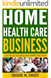 Home Health Care Business: A Detailed Business and Marketing Plan