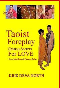 Taoist Foreplay: Shiatsu Secrets for Love: Love Meridans and Pleasure Points (Tao of Tantra Book 1)