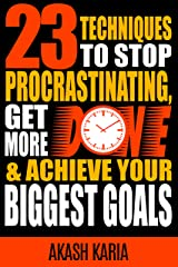 Ready, Set...PROCRASTINATE! 23 Techniques to Stop Procrastinating, Get More Done & Achieve Your Biggest Goals Kindle Edition