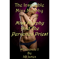 The Insatiable Miss Murphy: Miss Murphy And The Perverted Priest (Escapade Book 2) (English Edition)