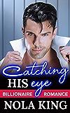 Catching His Eye: A Billionaire Romance