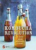 Kombucha Revolution. 75 ricette vegetali dall'antipasto al dessert. Ediz. illustrata