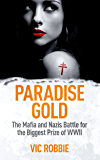 Paradise Gold: The Mafia and Nazis battle for the biggest prize of World War II (Ben Peters Thriller series Book 2)
