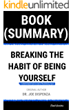 Summary of Breaking the Habit of Being Yourself by Joe Dispenza: How to Lose Your Mind and Create a New One (Self-Help Book Summaries)