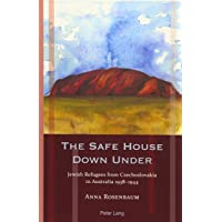 The Safe House Down Under: Jewish Refugees from Czechoslovakia in Australia 1938-1944