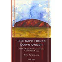 The Safe House Down Under: Jewish Refugees from Czechoslovakia in Australia 1938-1944 (Exile Studies)