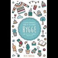 Hygge:  O Segredo Dinamarquês para a Felicidade - Como ser feliz e saudável no dia a dia