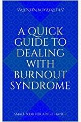 A Quick Guide To Dealing With Burnout Syndrome: Small Book for a Big Change Kindle Edition