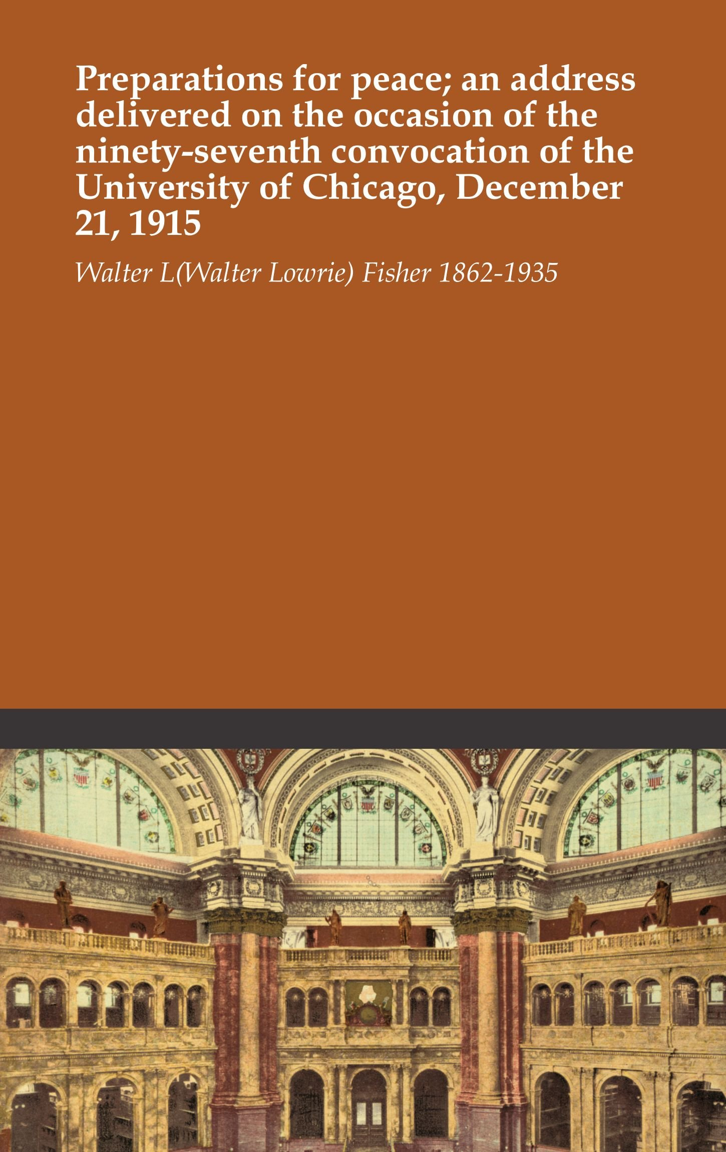 Download Preparations for peace; an address delivered on the occasion of the ninety-seventh convocation of the University of Chicago, December 21, 1915 pdf epub