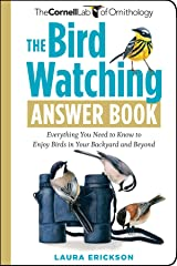 The Bird Watching Answer Book: Everything You Need to Know to Enjoy Birds in Your Backyard and Beyond (Cornell Lab of Ornithology) Kindle Edition