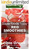 Superfoods Today Red Smoothies: Energizing, Detoxifying & Nutrient-dense Smoothies Blender Recipes: Detox Cleanse Diet, Smoothies for Weight Loss Diabetes, Detox Green Cleanse for Weight Loss Energy