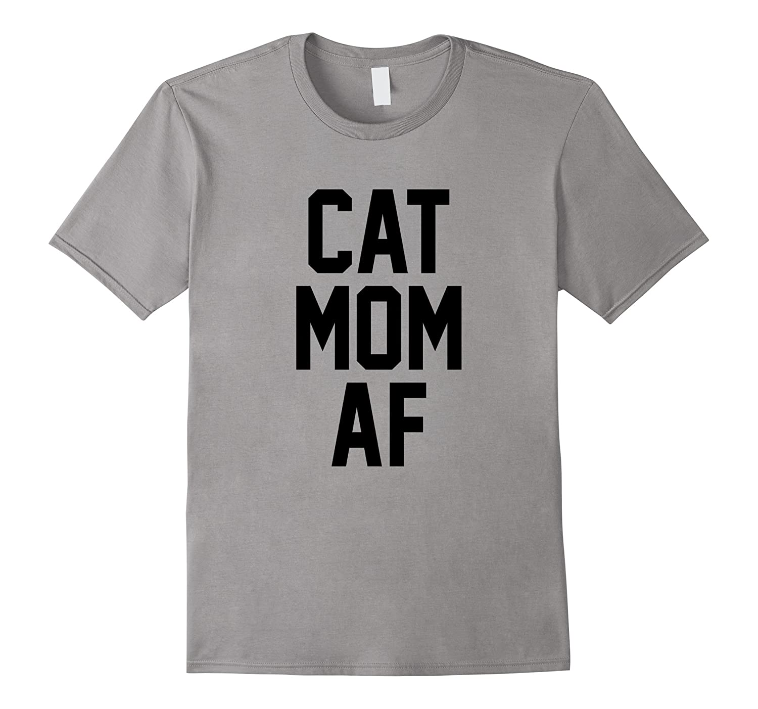 Cat Mom AF T-Shirt for Cat Moms that Love Kittens-FL