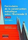 Formulaire de la construction métallique selon l'Eurocode 3: Eurocodes 1 et 3 - Annexes nationales associées