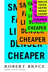 Smaller Faster Lighter Denser Cheaper: How Innovation Keeps Proving the Catastrophists Wrong Kindle Edition