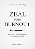 Zeal without Burnout: Seven keys to a lifelong ministry of sustainable sacrifice (English Edition)