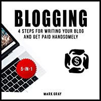 Blogging: 4 Steps for Writing Your Blog and Get Paid Handsomely: Blog 4 Steps Bundles, Book 5