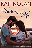 Watch Over Me: A Small Town Romantic Suspense (Wishing For A Hero Book 2)