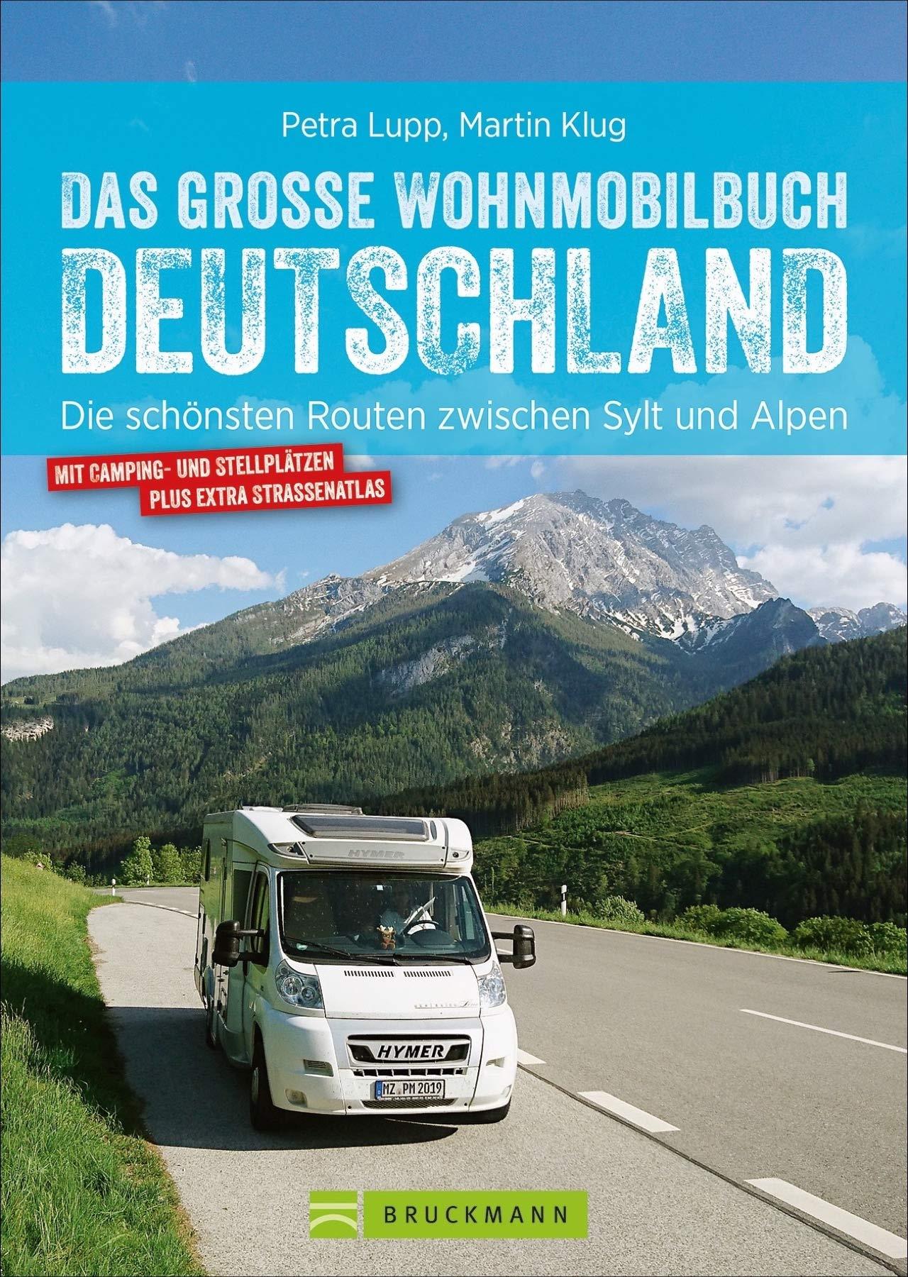 Das große Wohnmobilbuch Deutschland: Die schönsten Routen zwischen Sylt und Alpen. Der Wohnmobil-Reiseführer mit Straßenatlas GPS-Koordinaten zu den Stellplätzen und Streckenleisten. NEU 2019