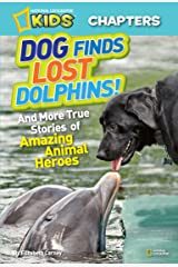 National Geographic Kids Chapters: Dog Finds Lost Dolphins: And More True Stories of Amazing Animal Heroes (Chapter Book) Kindle Edition