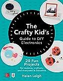 The Crafty Kids Guide to DIY Electronics: 20 Fun