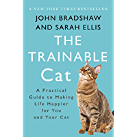 The Trainable Cat: A Practical Guide to Making Life Happier for You and Your Cat (English Edition)