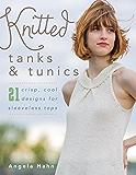 Knitted Tanks & Tunics: 21 Crisp, Cool Designs for Sleeveless Tops