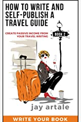 How to Write and Self-Publish a Travel Guide #2 (Write Your Book): Create Passive Income from your Travel Writing Kindle Edition