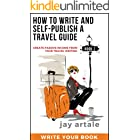 How to Write and Self-Publish a Travel Guide #2 (Write Your Book): Create Passive Income from your Travel Writing