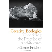 Creative Ecologies: Theorizing the Practice of Architecture