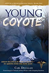 The Young Coyote: Garven Wilsonhulme's Way to Success—No Quarter Asked and None Given (Saga Of A Neurosurgeon Series Book One) Kindle Edition