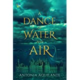 A Dance of Water and Air (Elemental Magicae Book 1)