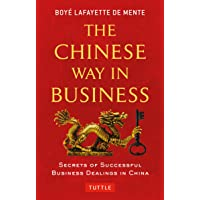 The Chinese Way in Business: Secrets of Sucessful Business Dealings in China