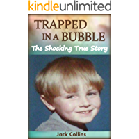 TRAPPED IN A BUBBLE: The Shocking True Story of Child Abuse, Bullying and Depression (Child Abuse True Stories) (English Edition)