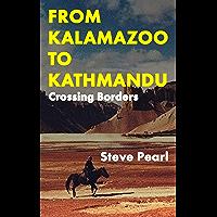 FROM KALAMAZOO TO KATHMANDU: Crossing Borders on the Hippie Trail