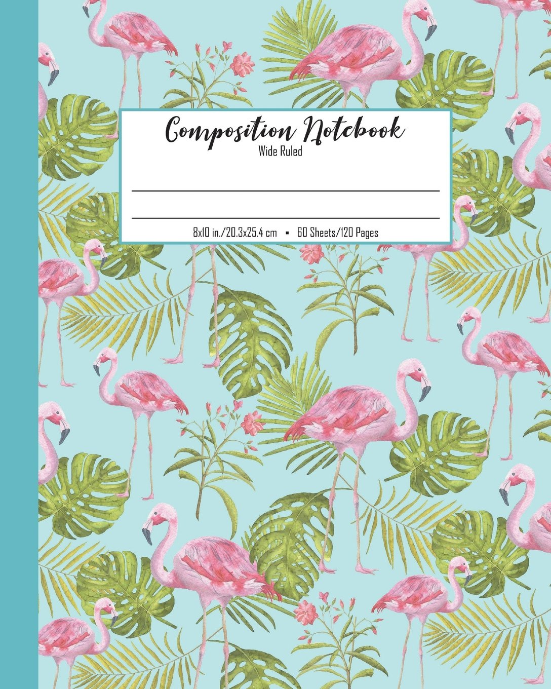 Download Composition Notebook Wide Ruled: School Exercise Book  120 Lined Pages  Pink Flamingo Monstera Leaves (Tropical Paradise Journals) PDF