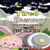 Tired Bunny Goes to Sleep Time Mountain, the Series: A Please Go to Sleep Book (Bedtime Bear 10)