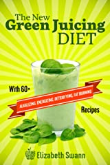 The New Green Juicing Diet: With 60+ Alkalizing, Energizing, Detoxifying, Fat Burning Recipes Kindle Edition