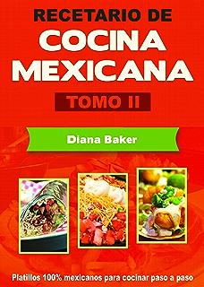 Recetario de Cocina Mexicana Tomo II: La cocina mexicana hecha fácil (Spanish Edition)
