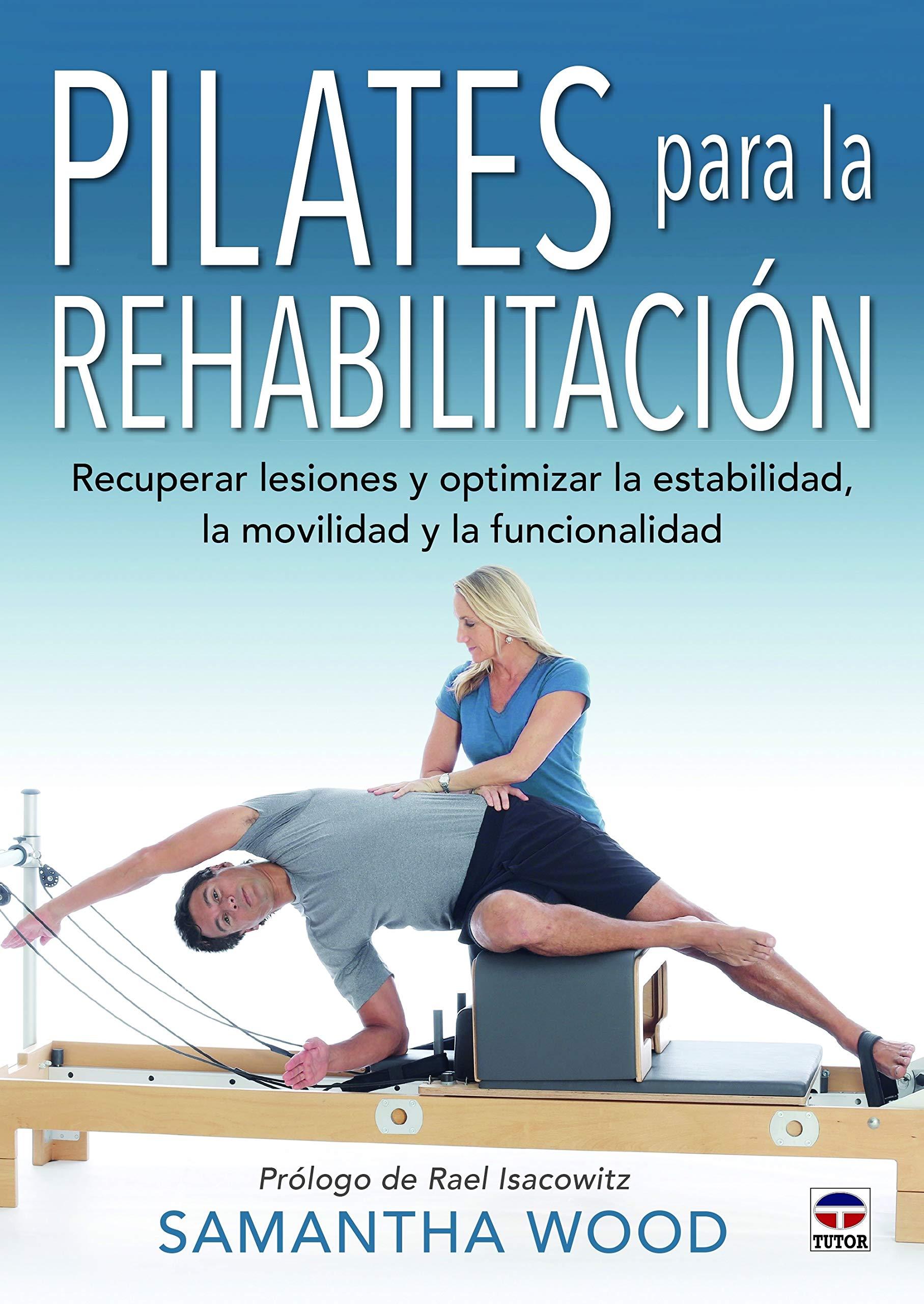 PILATES PARA LA REHABILITACIÓN: Recuperar lesiones y ...