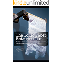 The Toilet Paper Entrepreneur: The tell-it-like-it-is guide to cleaning up in business, even if you are at the end of your roll. (English Edition)
