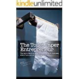 The Toilet Paper Entrepreneur: The tell-it-like-it-is guide to cleaning up in business, even if you are at the end of your ro