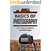 Basics Of Photography: 2 in 1 Learn to Capture and Edit images (Learn Photography) book cover
