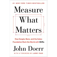 Measure What Matters: How Google, Bono, and the Gates Foundation Rock the World...