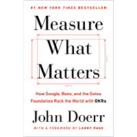 Measure What Matters: How Google, Bono, and the Gates Foundation Rock the World with OKRs (English Edition)